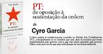 """""""PT: de oposição à sustentação da ordem"""", do companheiro Cyro Garcia"""