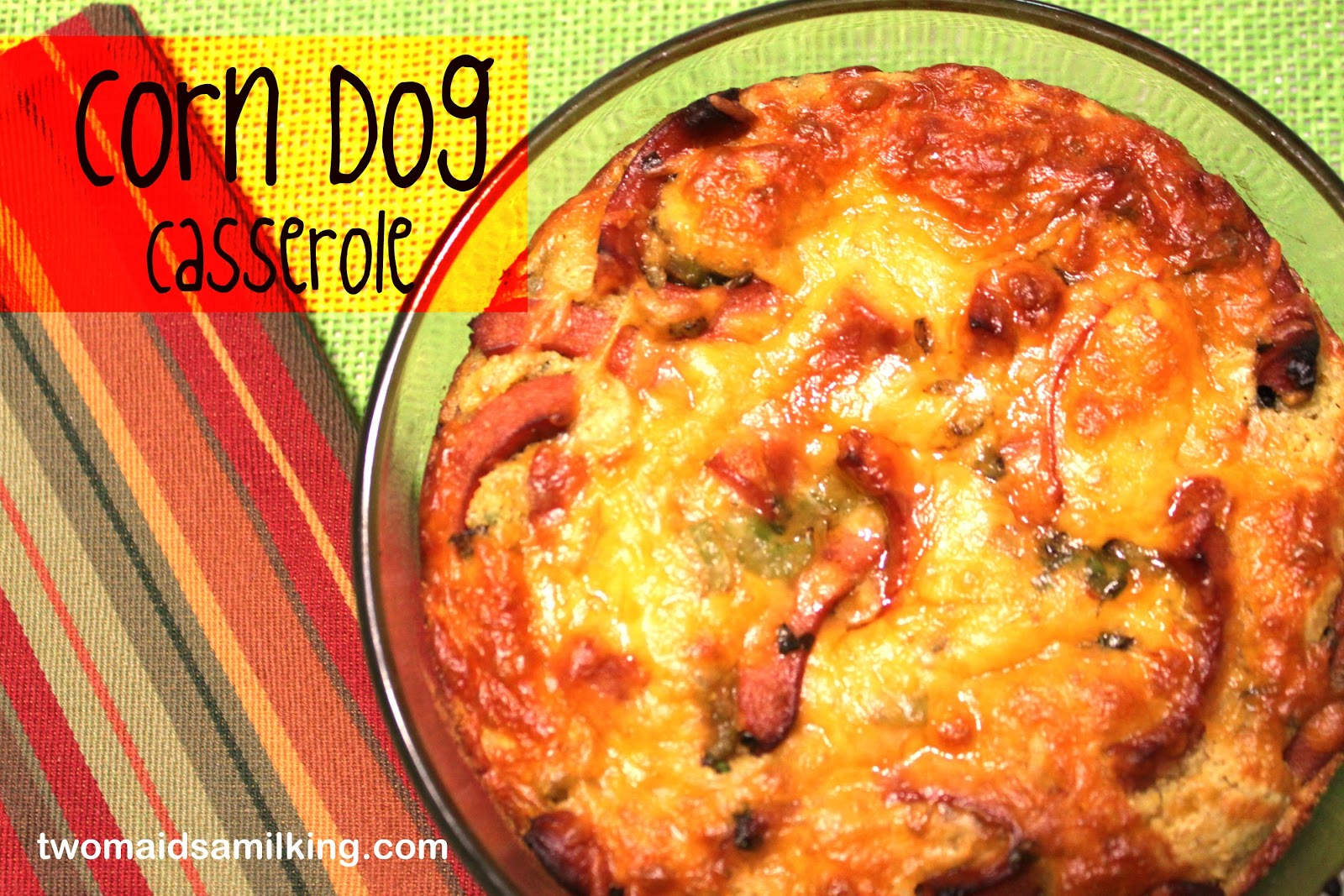 Corn Dog Casserole - Two Maids a Milking