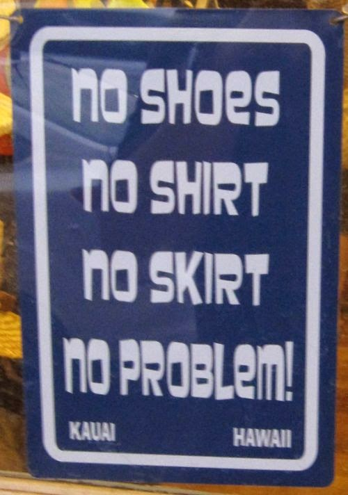 No shoes no shirt no skirt no problem sign