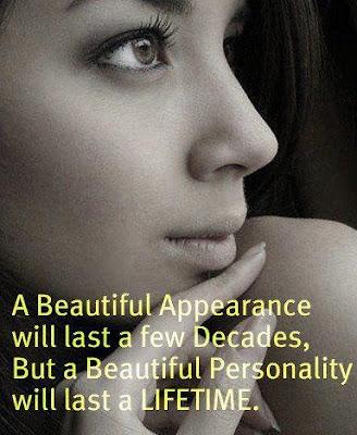 A beautiful appearance will last a few decades, but a beautiful personality will last a lifetime.