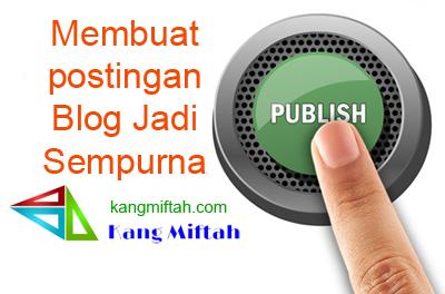 Membuat postingan Blog Jadi Sempurna-kangmiftah.com