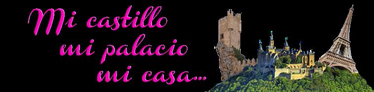 Mi castillo, Mi palacio, Mi casa...