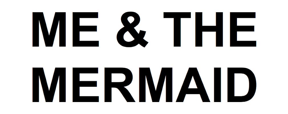 ME & THE MERMAID
