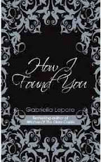 How I Found You By Gariella Lepore