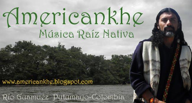 <center>AMERICANKHE---MUSICA RAÍZ NATIVA</center>