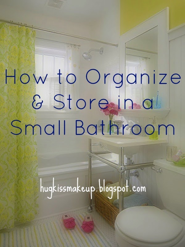 Hug Kiss Makeup How To Organize A Small Bathroom