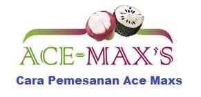 Cara Pemesanan Ace Maxs