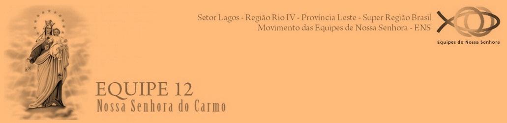 Equipe 12 - Nossa Senhora do Carmo (ENS Setor Lagos - Região Rio IV)