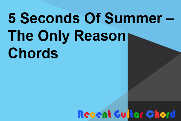 5 Seconds Of Summer – The Only Reason Chords