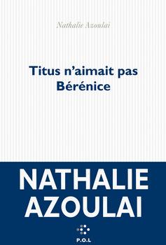 Prix Goncourt, Titus n'aimait pas Bérénice, Nathalie Azoulai