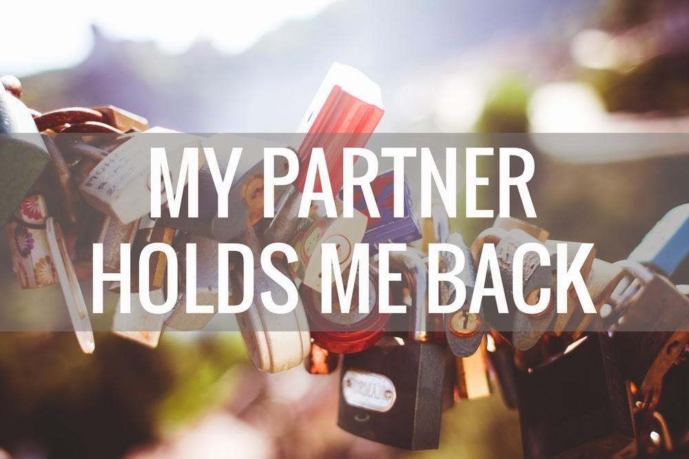 My partner holds me back