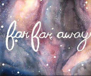 far, far away .