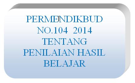 download permendikbud no 104 2014 tentang penilaian hasil belajar, format raport menurut permendikbud terbaru.
