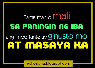 Tama man o mali sa paningin ng iba ang importante ginusto mo at masaya ka.