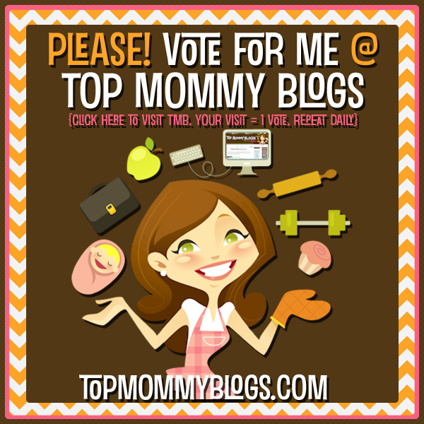 Click To Vote For Us @ Top Mommy Blogs - The Most Popular Mommy Blog Directory