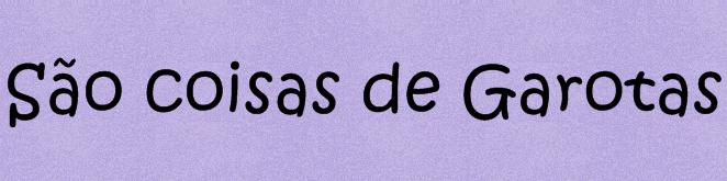 :: São coisas de Garotas ::