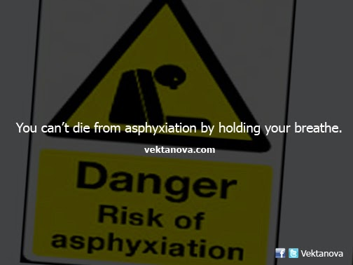 You Can't Die From Asphyxiation by Holding Your Breathe