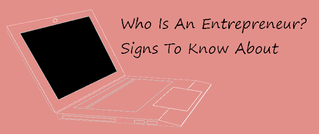 Who Is An Entrepreneur? Signs To Know About