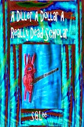 A Diller A Dollar A Really Dead Scholar-Book 2 of the Kelly Chronicles
