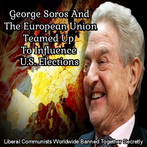 George Soros And The European Union Teamed Up With The U.S. Democrat Party