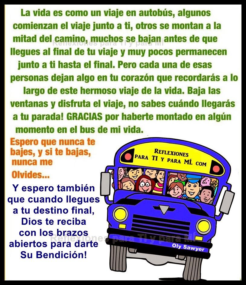 Reflexiones para TI y para MÍ: * La vida es como un viaje en autobús