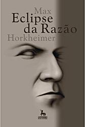 Max Horkheimer - Eclipse da Razão (2002)
