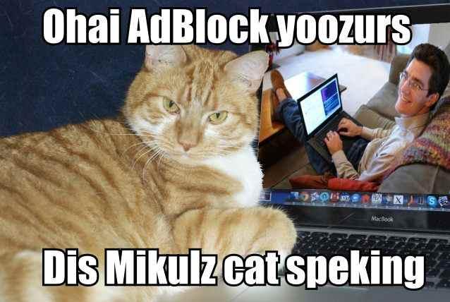 Ohai AdBlock yoozurs.  Dis Mikulz cat speking