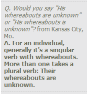 AP advice: use singular with an individual's whereabouts but plural with more than one