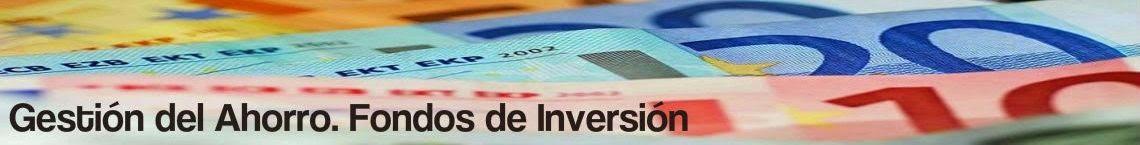GESTIÓN DEL AHORRO. FONDOS DE INVERSIÓN