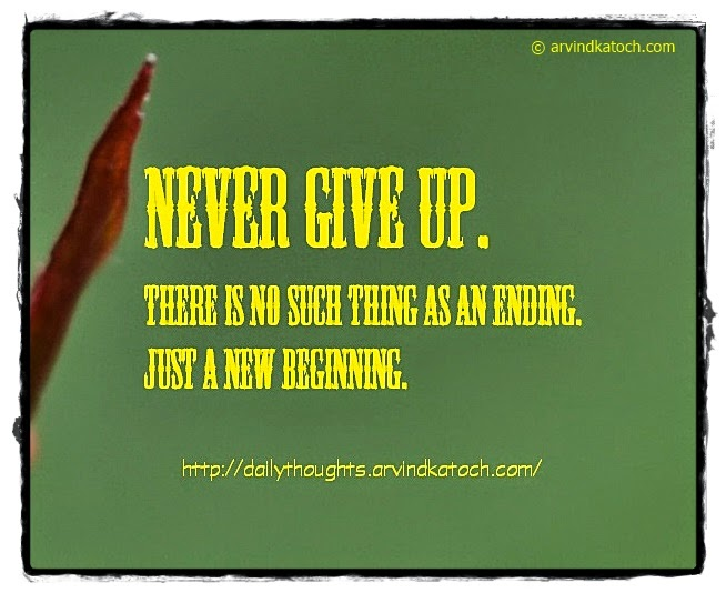 Give up, ending, beginning, Daily thought, quote