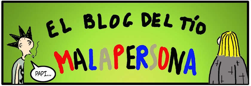 El Blog del Tío Malapersona