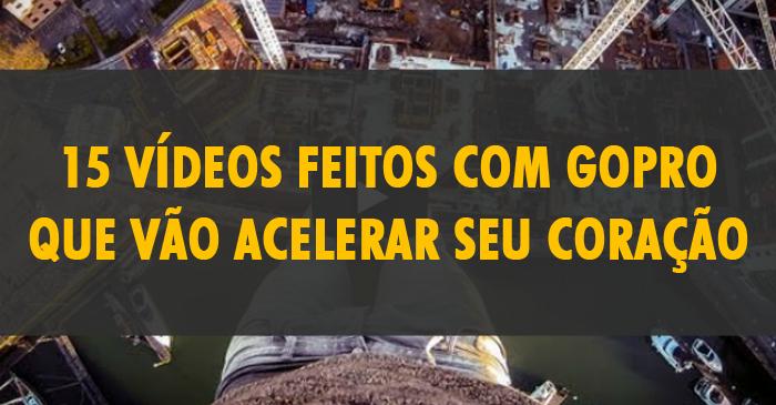 15 vídeos feitos com GoPro que vão acelerar seu coração