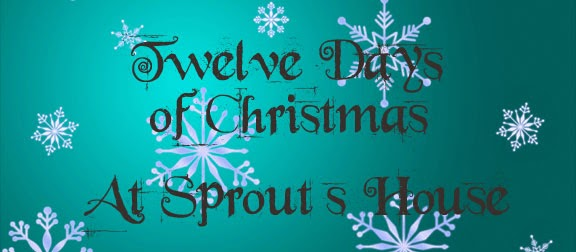 Twelve Days of Christmas at Sprout's House