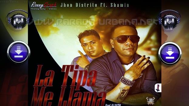 DESCARGAR - Jhon Distrito ft Chamin – La Tipa Me Llama