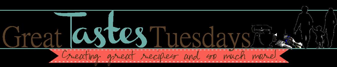 Great Tastes Tuesdays!