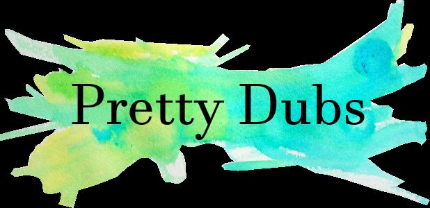 Pretty Dubs