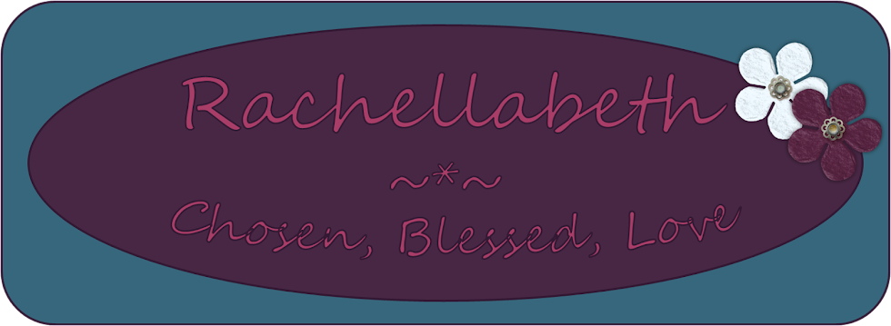 Rachellabeth-   Chosen Blessed Loved