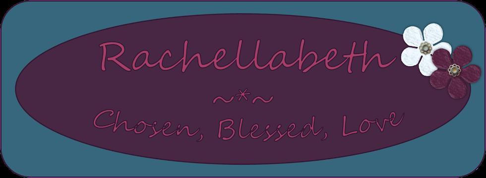 Rachellabeth-   Chosen Blessed Loved