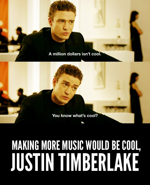 A Million Dollars Isn't Cool - You Know What Cool - Making More Music Would Be Cool - JUSTIN TIMBERLAKE