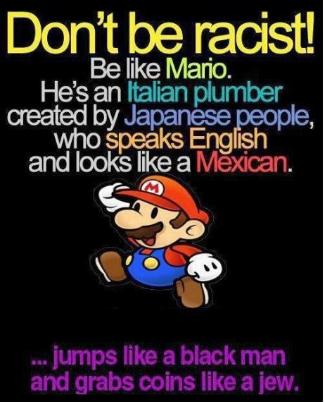 don't be racist! be like Mario