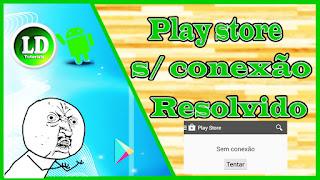 Como corrigir erro da play store sem conexão