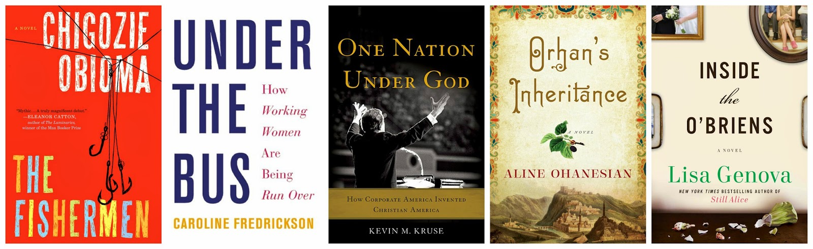The Fishermen, by Chigozie Obioma; Under the Bus by Caroline Frederickson; One Nation Under God by Kevin Kruse; Orhan's Inheritance by Aline Ohanesian; Inside the O'Briens by Lisa Genova