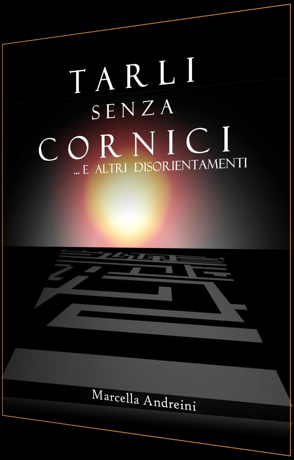 """""""Tarli senza Cornici...ed altri disorientamenti"""""""