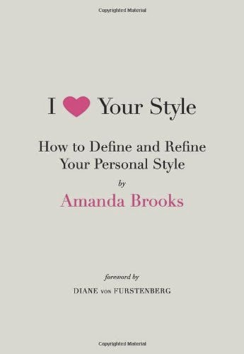 I Love Your Style, How to Define and Refine Your Personal Style Order Here
