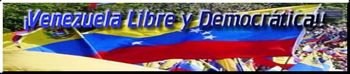 ¡Venezuela Libre y Democrática!!