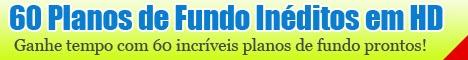 60 Planos de Fundo Inéditos em HD