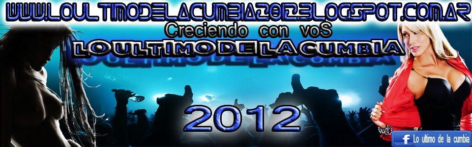 Www.LoUltimoDeLaCumbia2012.blogspot.com.ar || LoUltimoDeLaCumbia