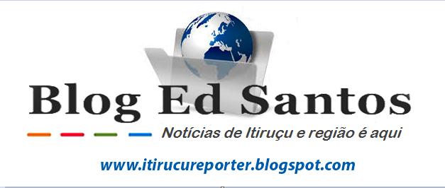 BLOG ED SANTOS - ITIRUÇU REPÓRTER