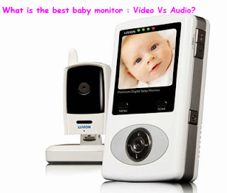 What is the best baby monitor : Video Vs Audio?