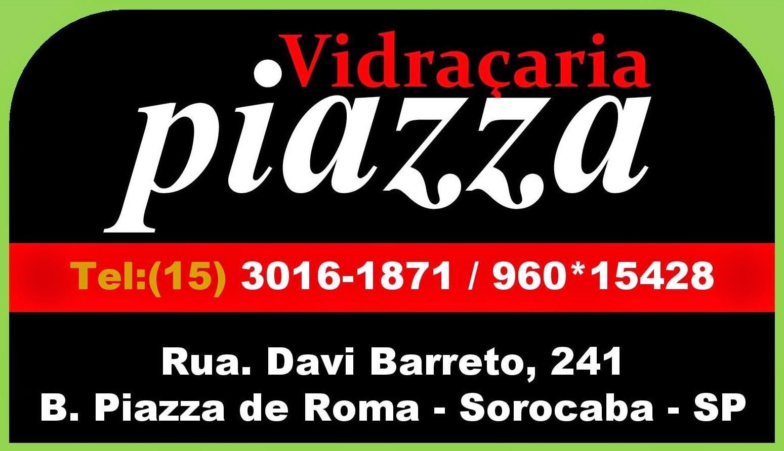 Vidraçaria Piazza Rua. Davi Barreto, 241  Piazza de Roma II - Sorocaba - SP tel: (15) 3016-1871 nextel: 960*15428